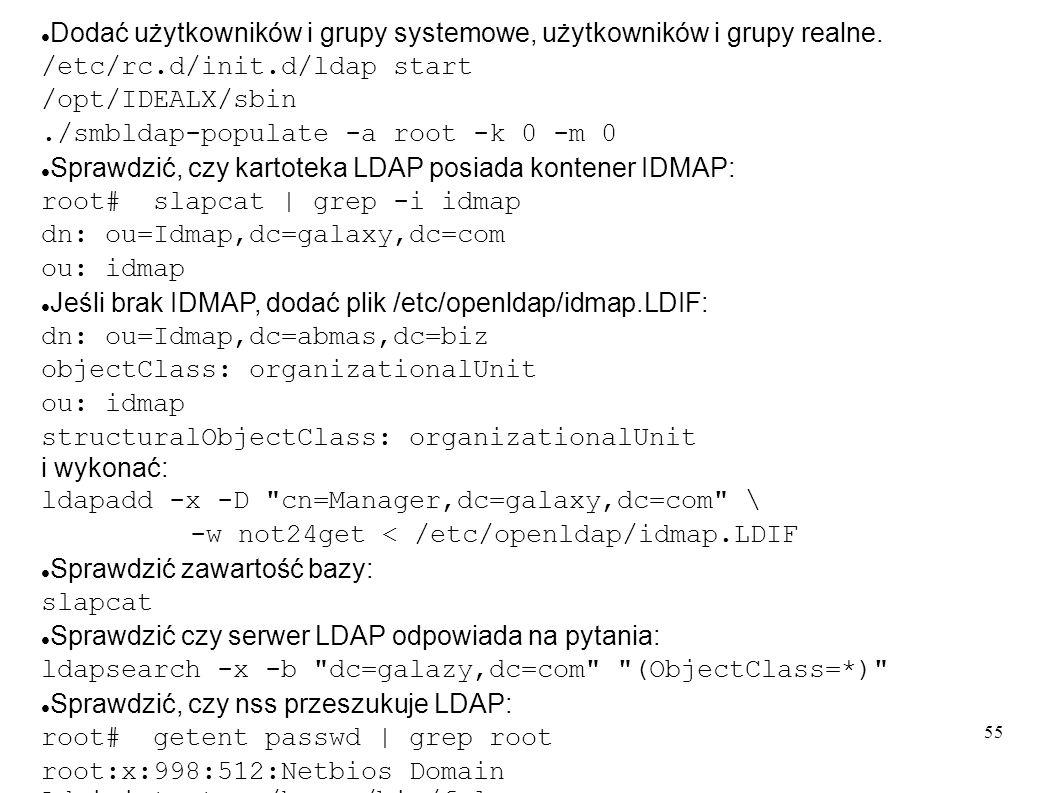 56 Dla każdego użytkownika: root#./smbldap-useradd -m -a username root#./smbldap-passwd username Changing password for username New password : XXXXXXXX Retype new password : XXXXXXXX root# smbpasswd username New SMB password: XXXXXXXX Retype new SMB password: XXXXXXXX Utworzyć grupy: root#./smbldap-groupadd -a Ksiegowosc root#./smbldap-groupadd -a Konstruktorzy root#./smbldap-groupadd -a Zarząd Uruchomić named, dhcpd, ldap, smbd, nmbd, winbind Dołączyc się do domeny: root# net rpc join -S MUZA -U root%not24get Joined domain GALAXY2.