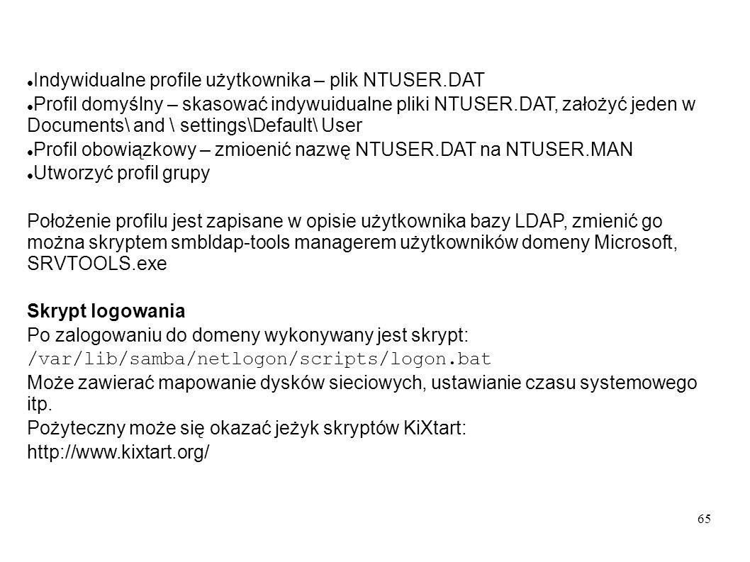 65 Indywidualne profile użytkownika – plik NTUSER.DAT Profil domyślny – skasować indywuidualne pliki NTUSER.DAT, założyć jeden w Documents\ and \ sett
