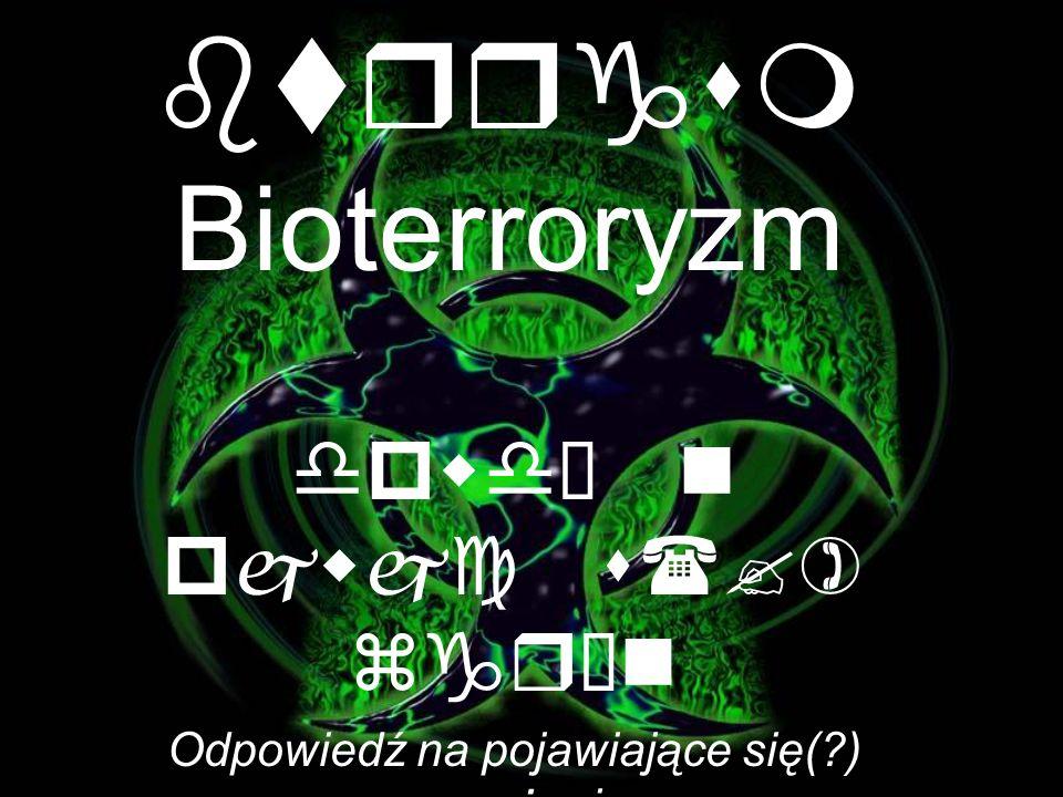 btrrgsm Bioterroryzm dpwdź n pjwjc s(?) zgrżn Odpowiedź na pojawiające się(?) zagrożenie