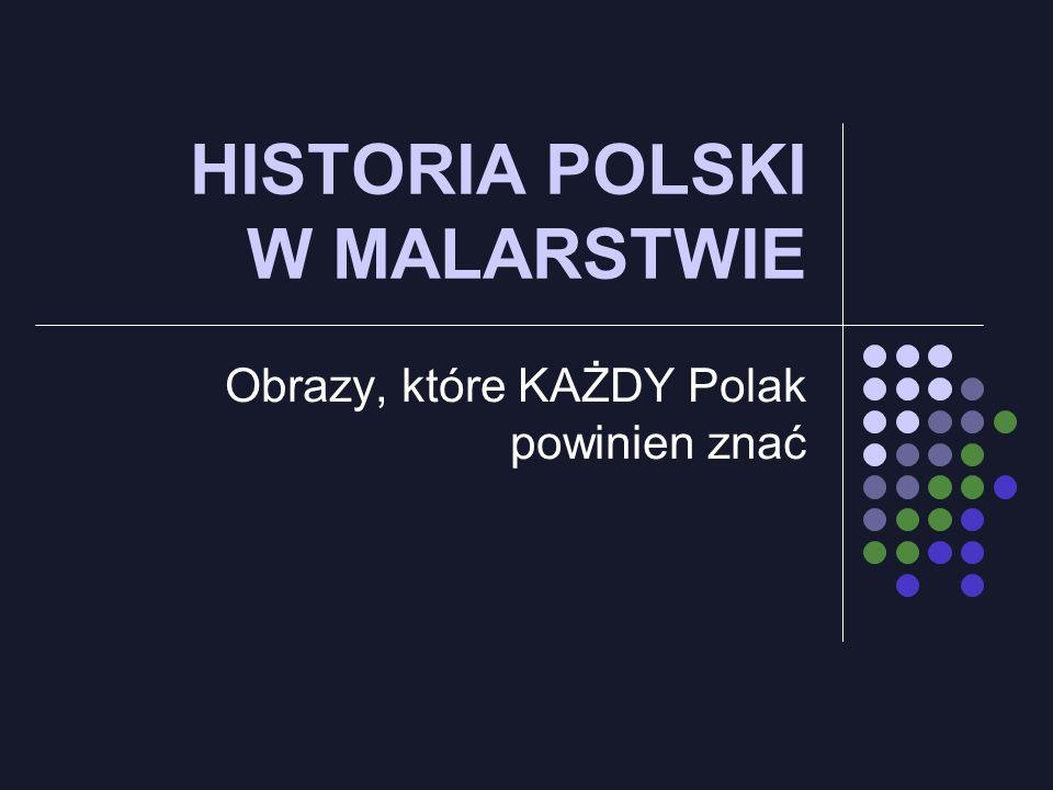 HISTORIA POLSKI W MALARSTWIE Obrazy, które KAŻDY Polak powinien znać