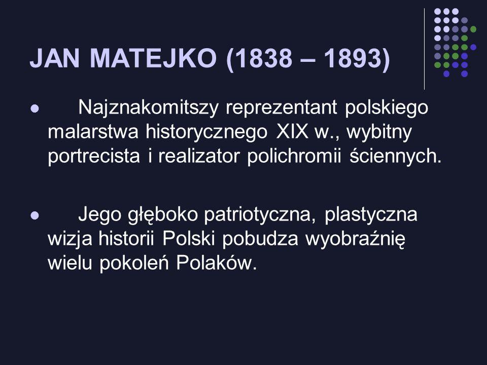 JAN MATEJKO (1838 – 1893) Najznakomitszy reprezentant polskiego malarstwa historycznego XIX w., wybitny portrecista i realizator polichromii ściennych