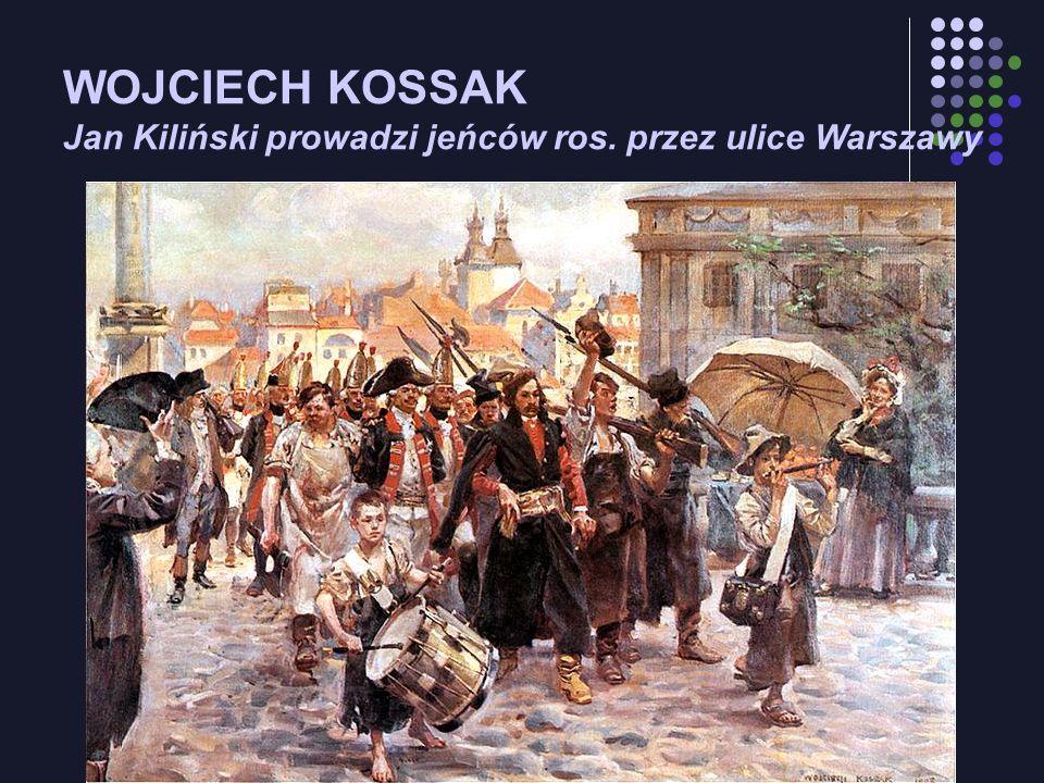 WOJCIECH KOSSAK Jan Kiliński prowadzi jeńców ros. przez ulice Warszawy