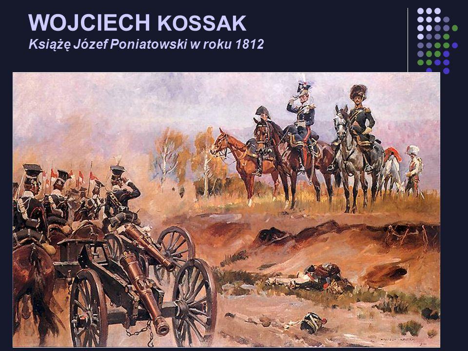 WOJCIECH KOSSAK Książę Józef Poniatowski w roku 1812
