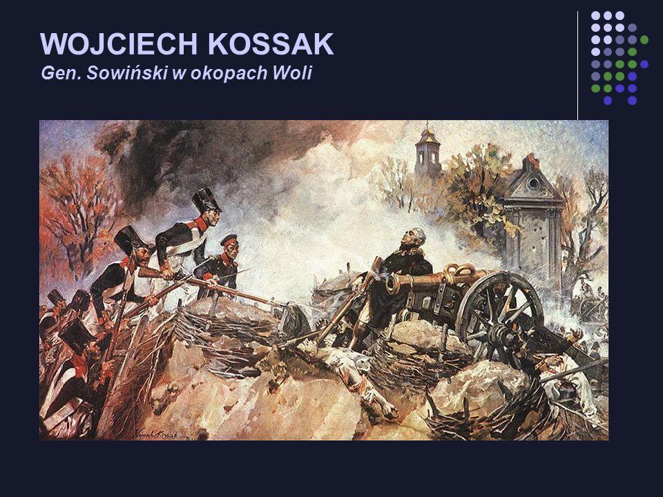 WOJCIECH KOSSAK Gen. Sowiński w okopach Woli