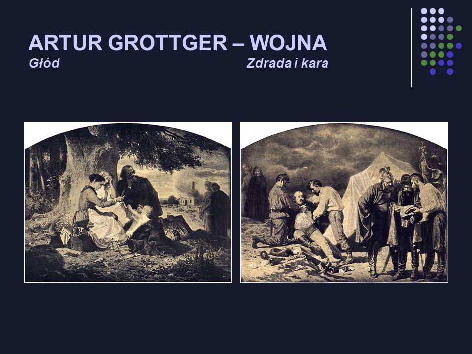 ARTUR GROTTGER – WOJNA Głód Zdrada i kara
