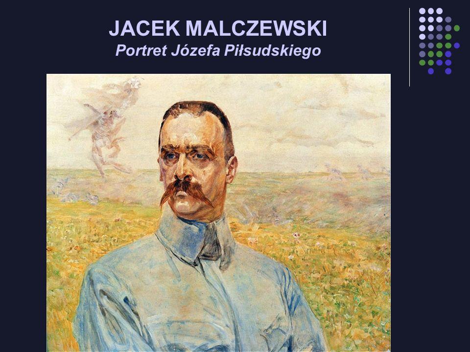 JACEK MALCZEWSKI Portret Józefa Piłsudskiego