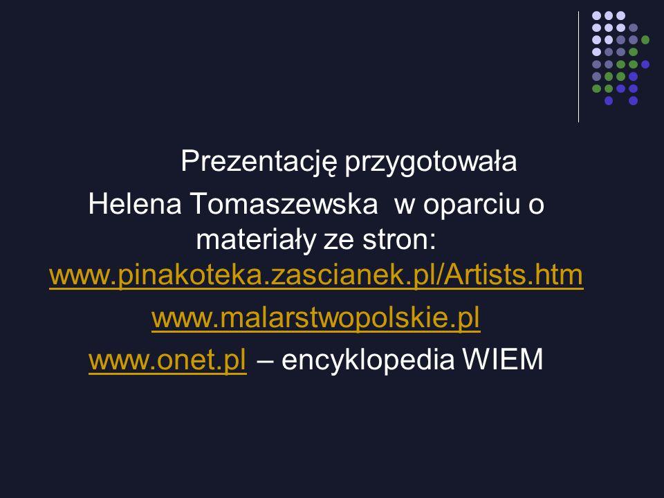 Prezentację przygotowała Helena Tomaszewska w oparciu o materiały ze stron: www.pinakoteka.zascianek.pl/Artists.htm www.pinakoteka.zascianek.pl/Artist