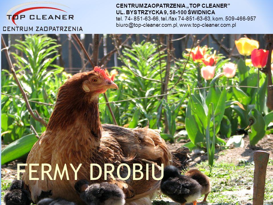 FERMY DROBIU CENTRUM ZAOPATRZENIA TOP CLEANER UL. BYSTRZYCKA 9, 58-100 ŚWIDNICA tel. 74- 851-63-66, tel./fax 74-851-63-63, kom. 509-466-957 biuro@top-