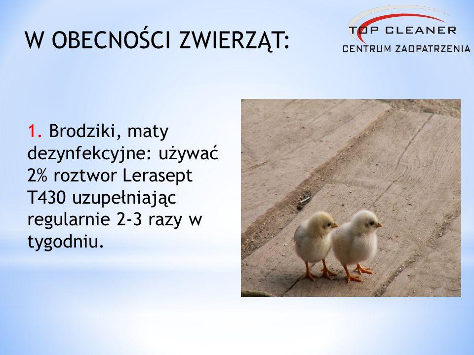 W OBECNOŚCI ZWIERZĄT: 1. Brodziki, maty dezynfekcyjne: używać 2% roztwor Lerasept T430 uzupełniając regularnie 2-3 razy w tygodniu.