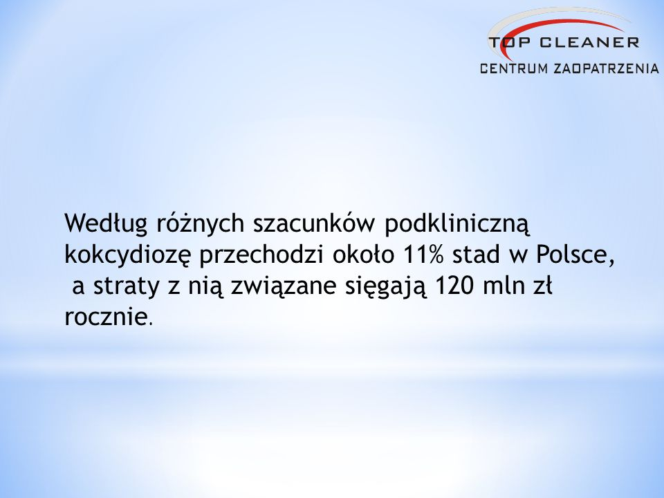 Według różnych szacunków podkliniczną kokcydiozę przechodzi około 11% stad w Polsce, a straty z nią związane sięgają 120 mln zł rocznie.