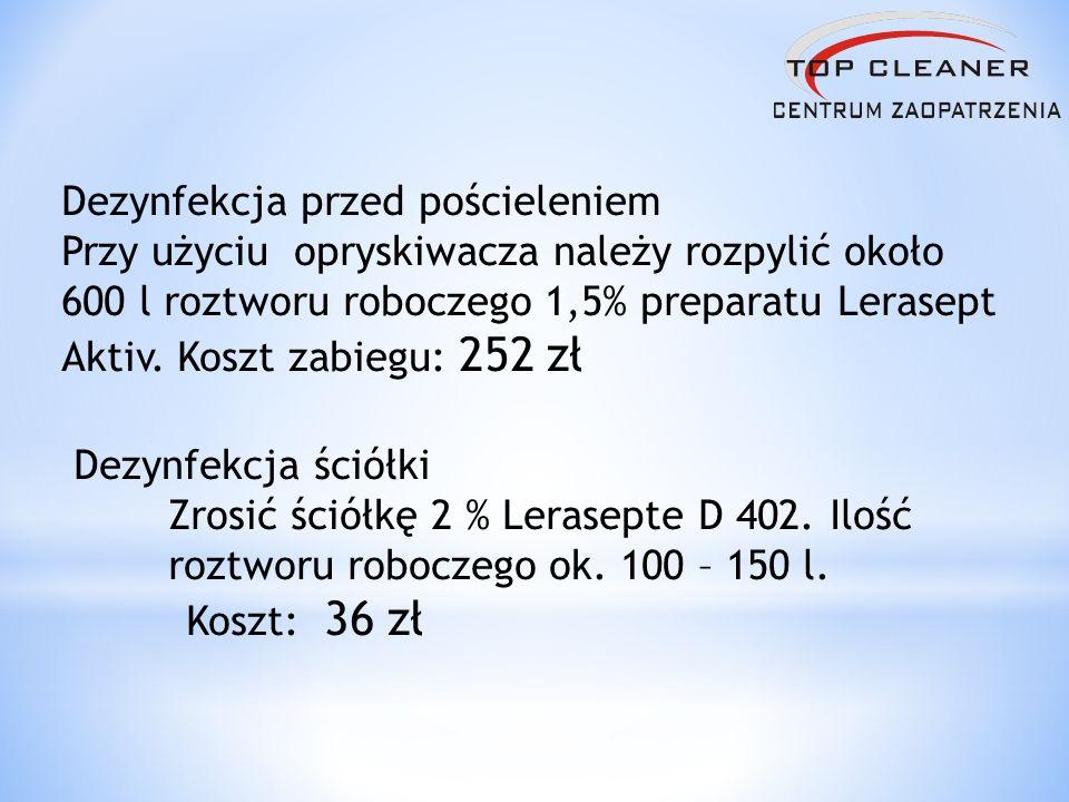 Dezynfekcja przed pościeleniem Przy użyciu opryskiwacza należy rozpylić około 600 l roztworu roboczego 1,5% preparatu Lerasept Aktiv. Koszt zabiegu: 2