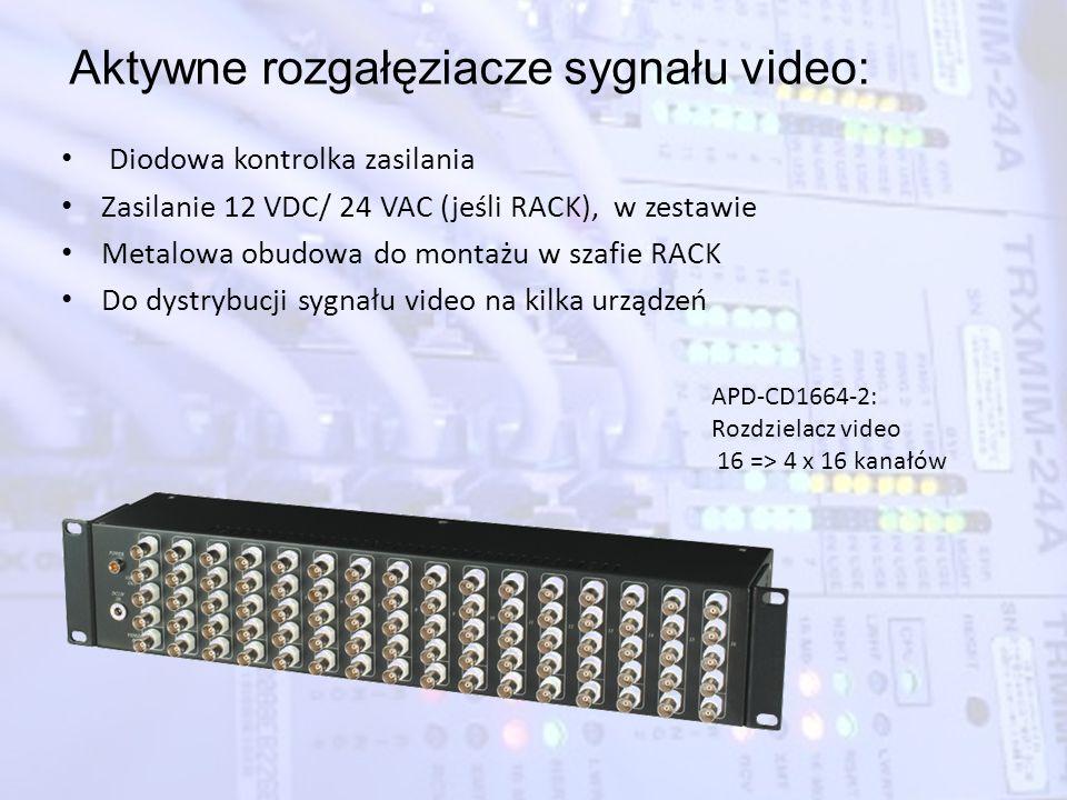 Aktywne rozgałęziacze sygnału video: Diodowa kontrolka zasilania Zasilanie 12 VDC/ 24 VAC (jeśli RACK), w zestawie Metalowa obudowa do montażu w szafi