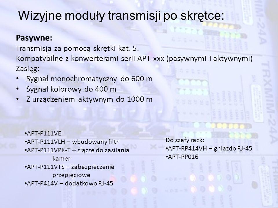 Wizyjne moduły transmisji po skrętce: Pasywne: Transmisja za pomocą skrętki kat. 5. Kompatybilne z konwerterami serii APT-xxx (pasywnymi i aktywnymi)