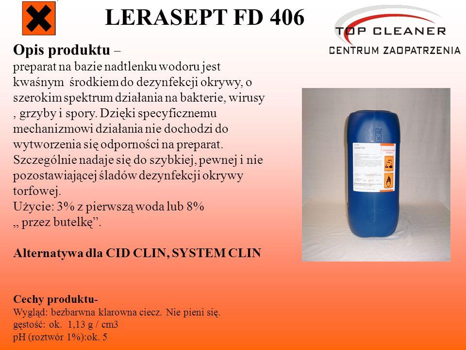 LERASEPT FD 406 Opis produktu – preparat na bazie nadtlenku wodoru jest kwaśnym środkiem do dezynfekcji okrywy, o szerokim spektrum działania na bakterie, wirusy, grzyby i spory.