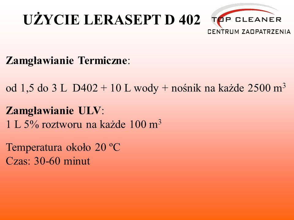 Zamgławianie Termiczne: od 1,5 do 3 L D402 + 10 L wody + nośnik na każde 2500 m 3 Zamgławianie ULV: 1 L 5% roztworu na każde 100 m 3 Temperatura około 20 ºC Czas: 30-60 minut UŻYCIE LERASEPT D 402