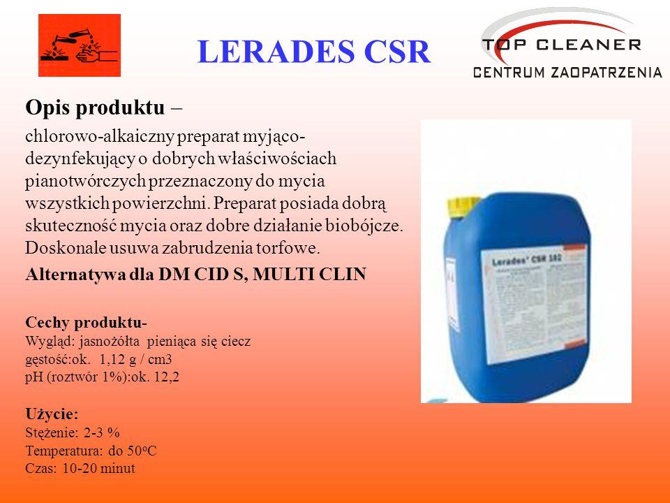 LERADES CSR Opis produktu – chlorowo-alkaiczny preparat myjąco- dezynfekujący o dobrych właściwościach pianotwórczych przeznaczony do mycia wszystkich