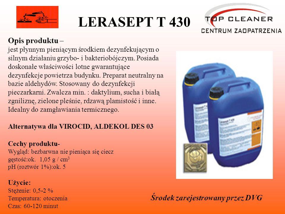 LERASEPT T 430 Opis produktu – jest płynnym pieniącym środkiem dezynfekującym o silnym działaniu grzybo- i bakteriobójczym. Posiada doskonałe właściwo