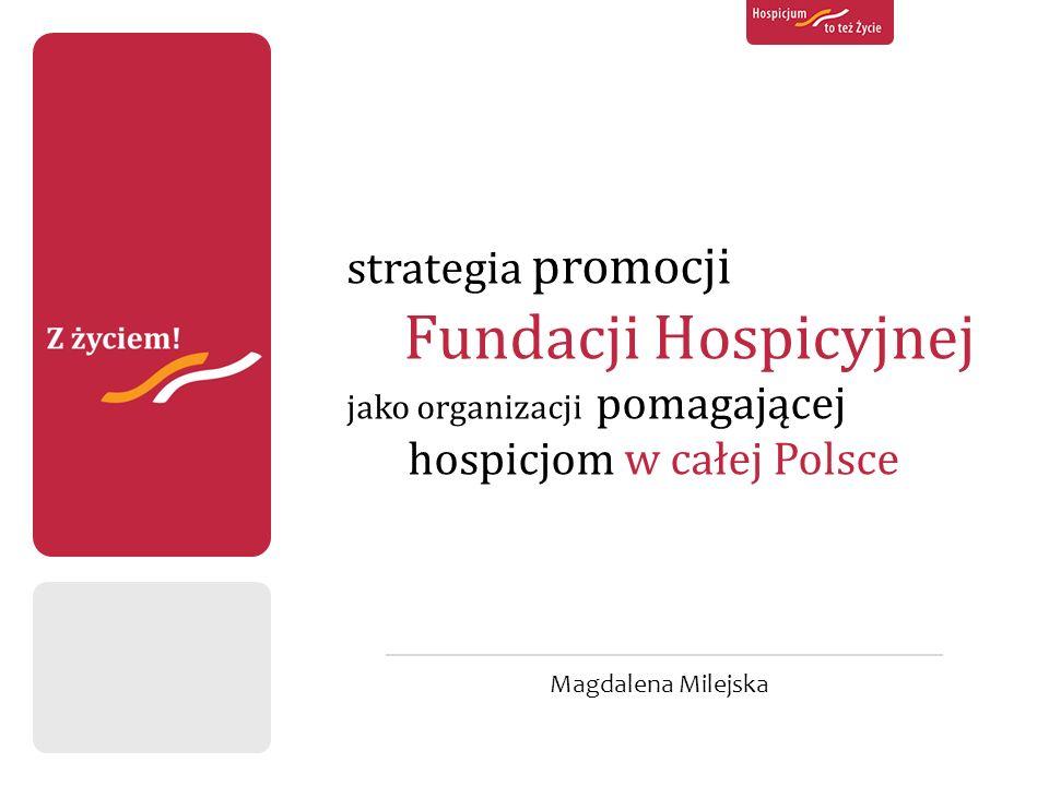 Magdalena Milejska strategia promocji Fundacji Hospicyjnej jako organizacji pomagającej hospicjom w całej Polsce