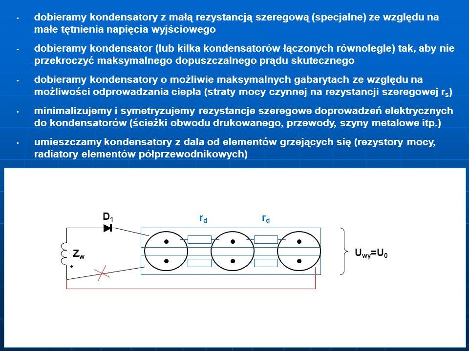 dobieramy kondensatory z małą rezystancją szeregową (specjalne) ze względu na małe tętnienia napięcia wyjściowego dobieramy kondensator (lub kilka kon