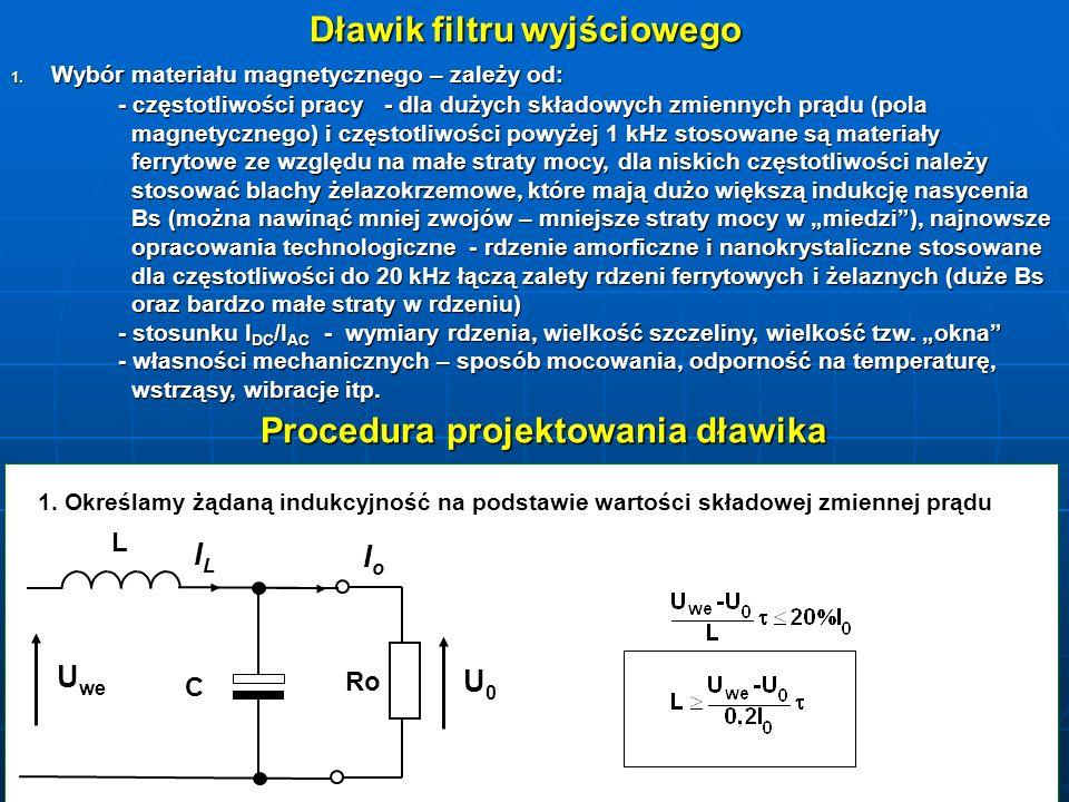 Dławik filtru wyjściowego 1. Wybór materiału magnetycznego – zależy od: - częstotliwości pracy - dla dużych składowych zmiennych prądu (pola magnetycz