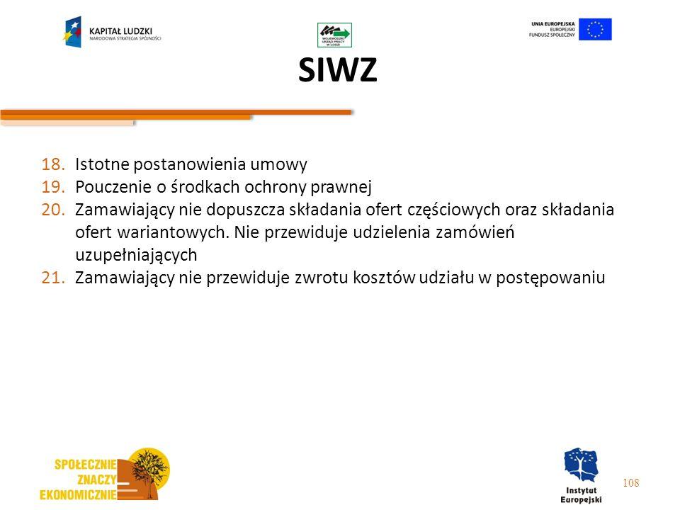 SIWZ 18.Istotne postanowienia umowy 19.Pouczenie o środkach ochrony prawnej 20.Zamawiający nie dopuszcza składania ofert częściowych oraz składania of