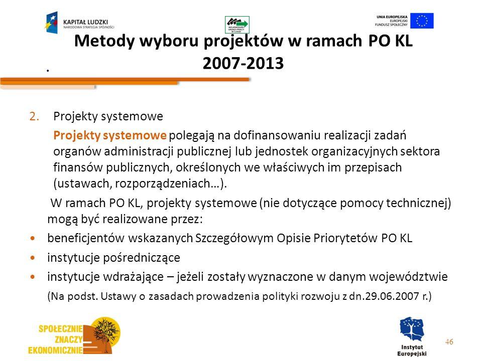 Metody wyboru projektów w ramach PO KL 2007-2013 2.Projekty systemowe Projekty systemowe polegają na dofinansowaniu realizacji zadań organów administr