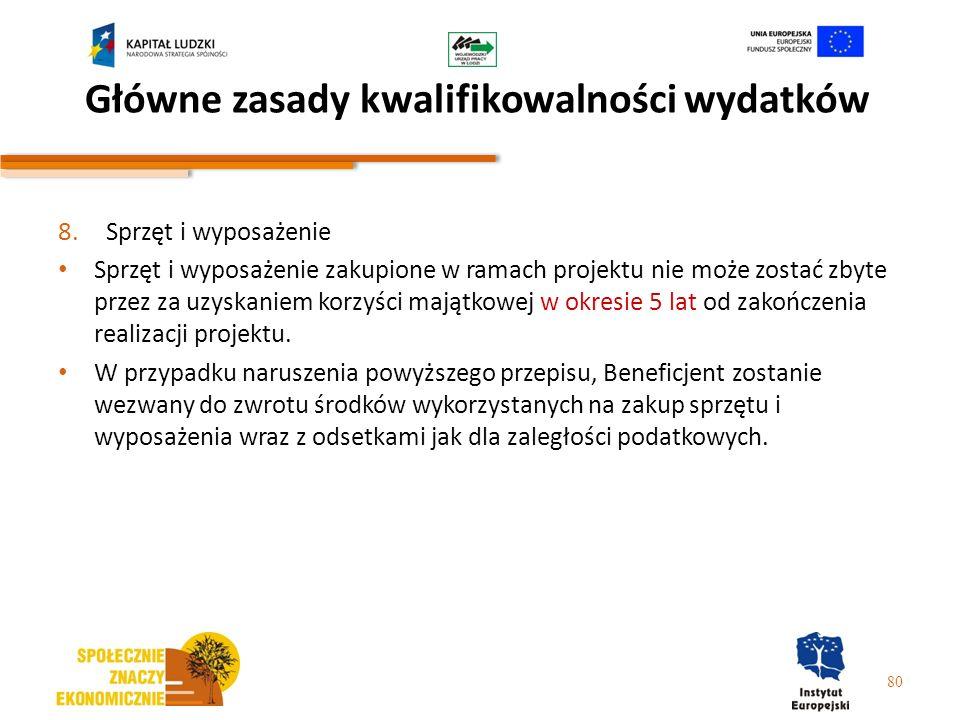 Główne zasady kwalifikowalności wydatków 8.Sprzęt i wyposażenie Sprzęt i wyposażenie zakupione w ramach projektu nie może zostać zbyte przez za uzyska