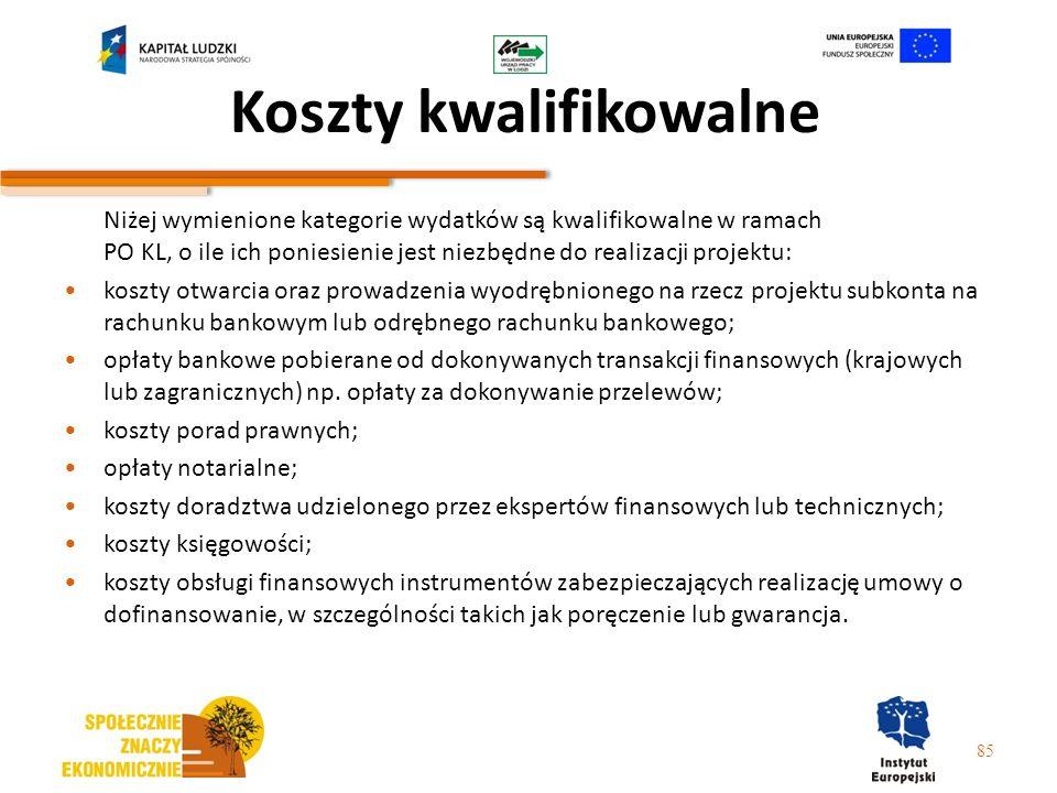 Koszty kwalifikowalne Niżej wymienione kategorie wydatków są kwalifikowalne w ramach PO KL, o ile ich poniesienie jest niezbędne do realizacji projekt