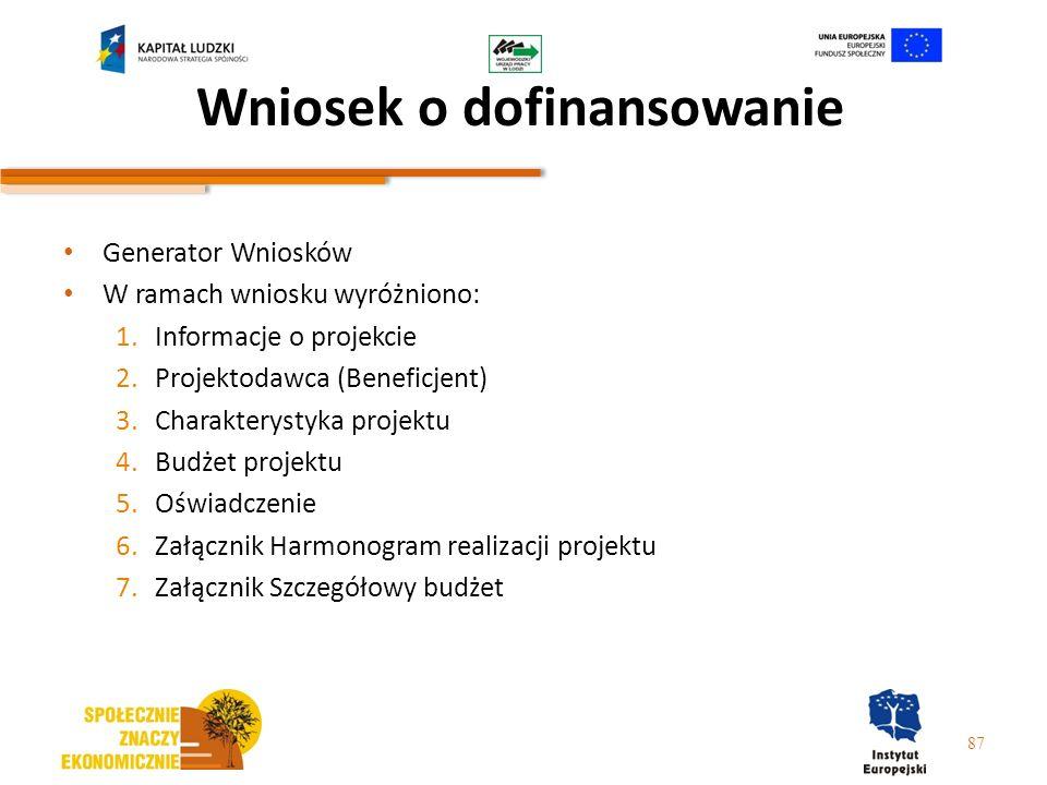 Wniosek o dofinansowanie Generator Wniosków W ramach wniosku wyróżniono: 1.Informacje o projekcie 2.Projektodawca (Beneficjent) 3.Charakterystyka proj