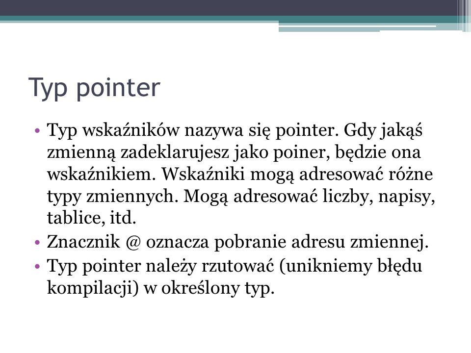 Typ pointer Typ wskaźników nazywa się pointer. Gdy jakąś zmienną zadeklarujesz jako poiner, będzie ona wskaźnikiem. Wskaźniki mogą adresować różne typ