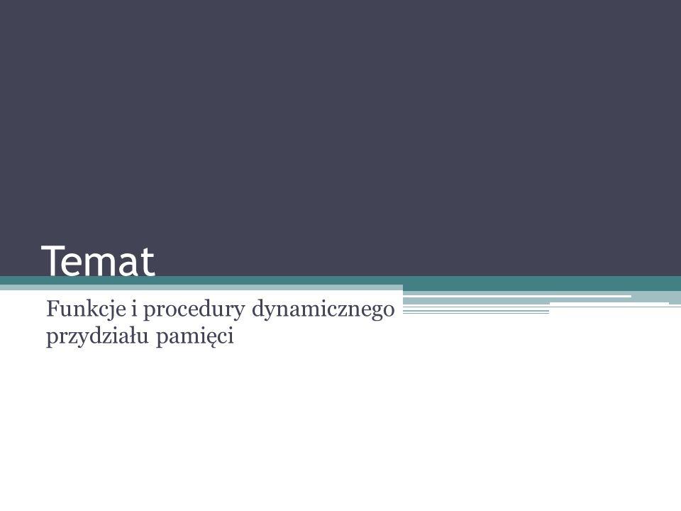 Temat Funkcje i procedury dynamicznego przydziału pamięci