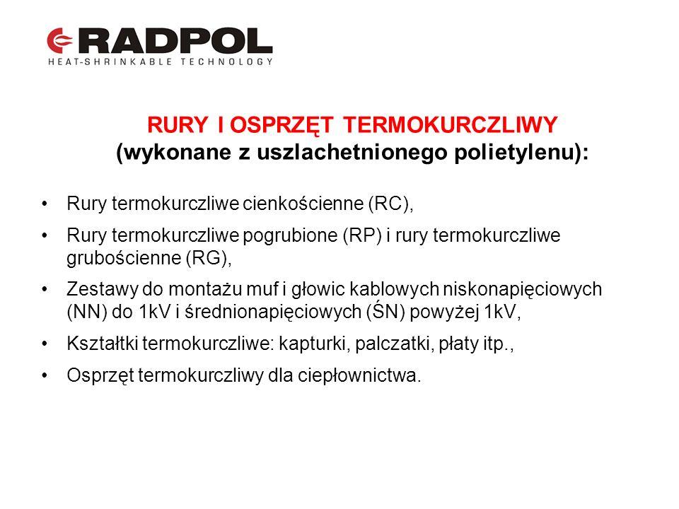 RURY I OSPRZĘT TERMOKURCZLIWY (wykonane z uszlachetnionego polietylenu): Rury termokurczliwe cienkościenne (RC), Rury termokurczliwe pogrubione (RP) i