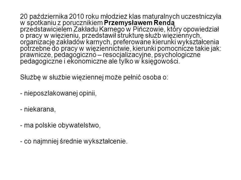 20 października 2010 roku młodzież klas maturalnych uczestniczyła w spotkaniu z porucznikiem Przemysławem Rendą przedstawicielem Zakładu Karnego w Piń