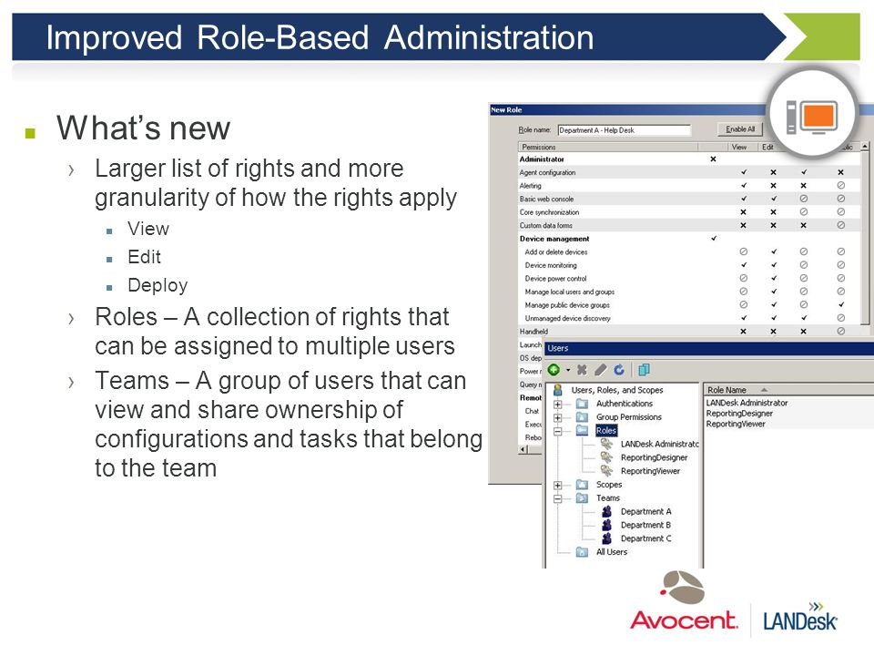 Improved Role-Based Administration Customer benefit Increased granularity of rights to prevent over-empowering users Simplify the process of assigning