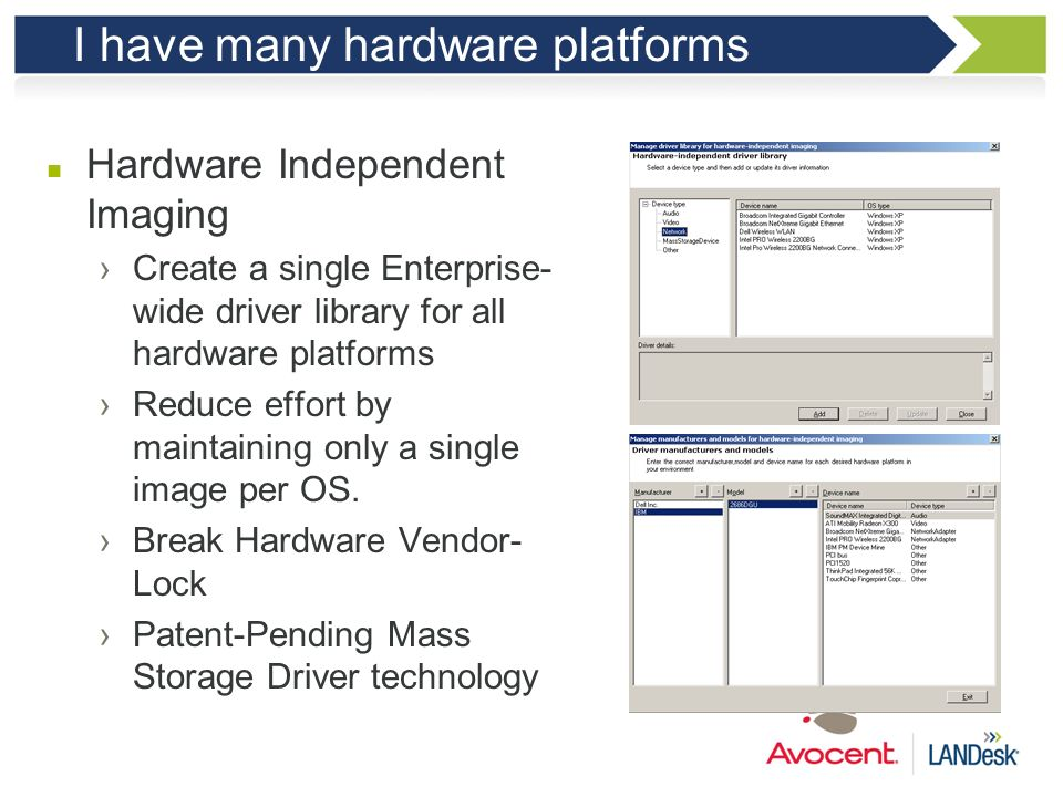 LANDesk Hardware Independent Imaging New Capabilities: Create single, common image for all managed systems Populate LANDesk Driver Library for hardwar