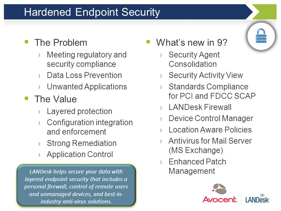 HARDENED ENDPOINT SECURITY Secure your data with layered endpoint security and best-in-industry anti-virus solutions. 71