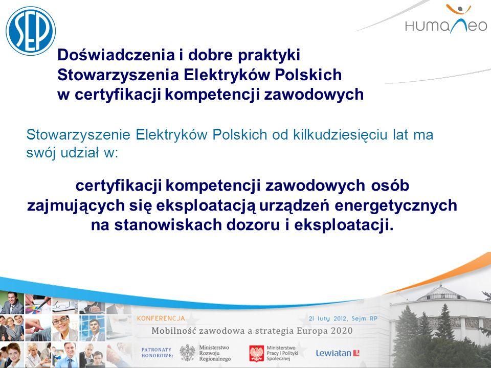 Doświadczenia i dobre praktyki Stowarzyszenia Elektryków Polskich w certyfikacji kompetencji zawodowych Stowarzyszenie Elektryków Polskich od kilkudzi