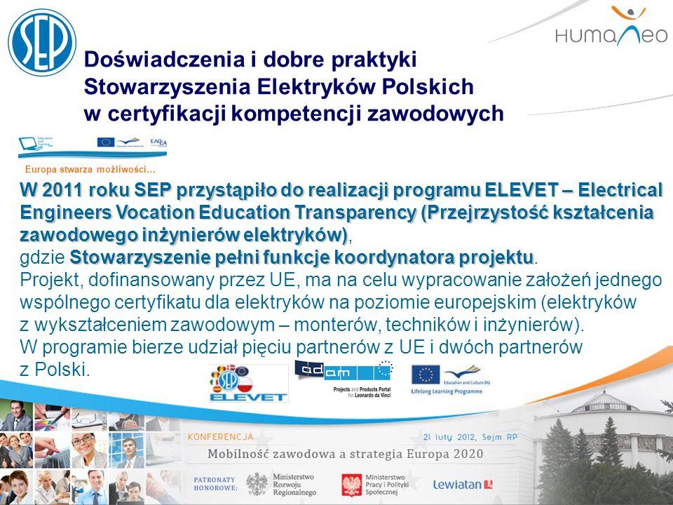 Doświadczenia i dobre praktyki Stowarzyszenia Elektryków Polskich w certyfikacji kompetencji zawodowych W 2011 roku SEP przystąpiło do realizacji prog