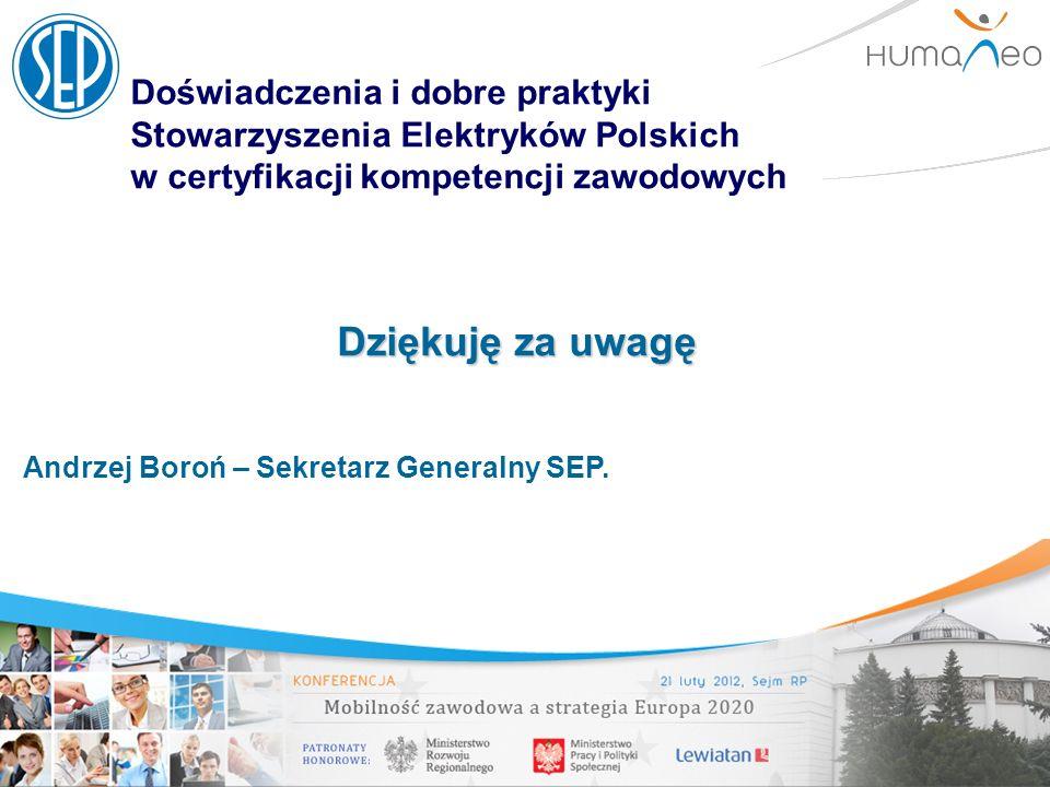 Doświadczenia i dobre praktyki Stowarzyszenia Elektryków Polskich w certyfikacji kompetencji zawodowych Andrzej Boroń – Sekretarz Generalny SEP. Dzięk