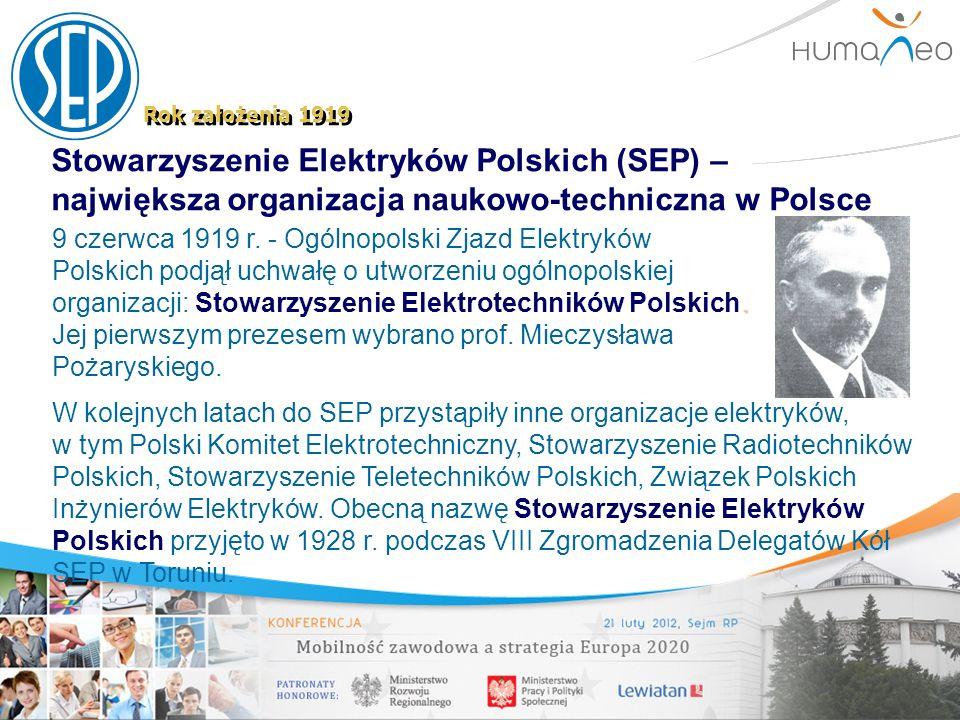 Stowarzyszenie Elektryków Polskich (SEP) – największa organizacja naukowo-techniczna w Polsce Rok założenia 1919. 9 czerwca 1919 r. - Ogólnopolski Zja