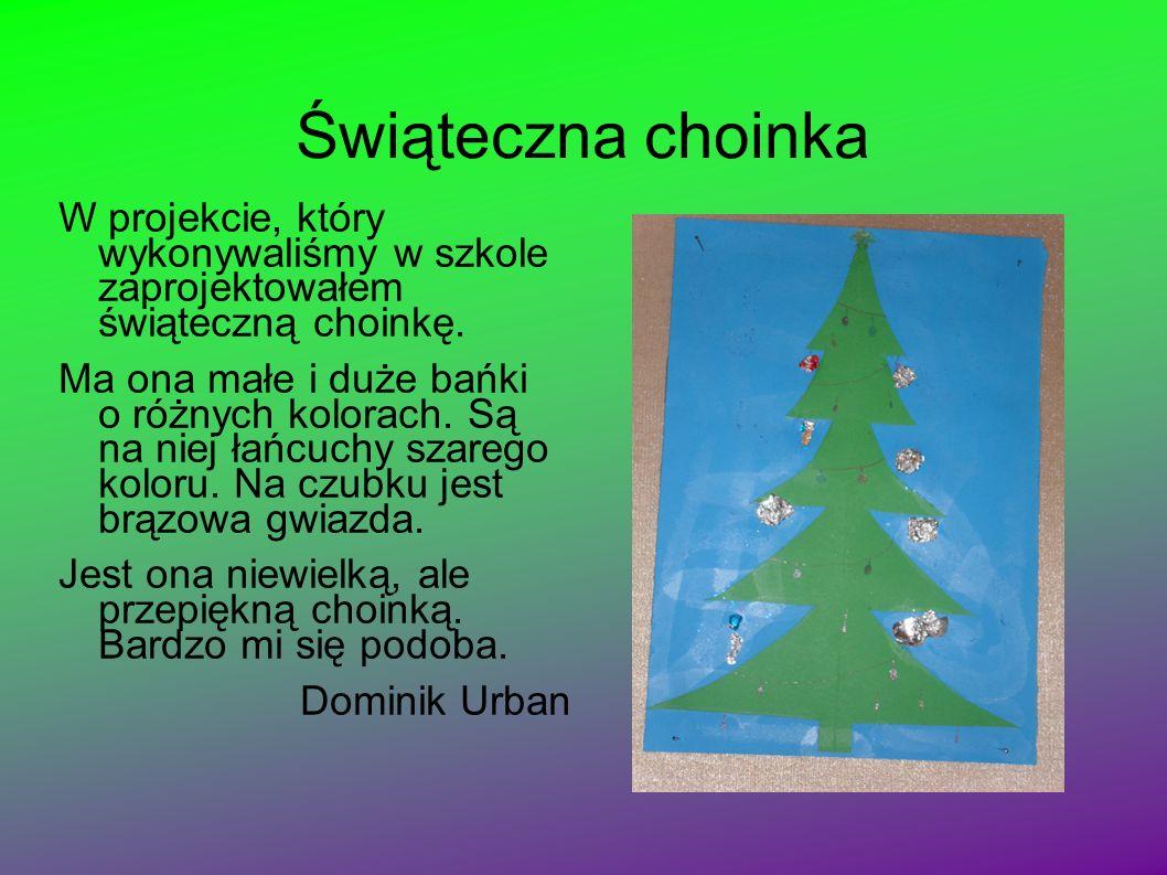 Świąteczne Drzewko Moja choinka ubrana jest w kolorowe bombki i długie łańcuchy. Na wierzchołku ma złotą, błyszczącą gwiazdę. Drzewko jest całe zielon