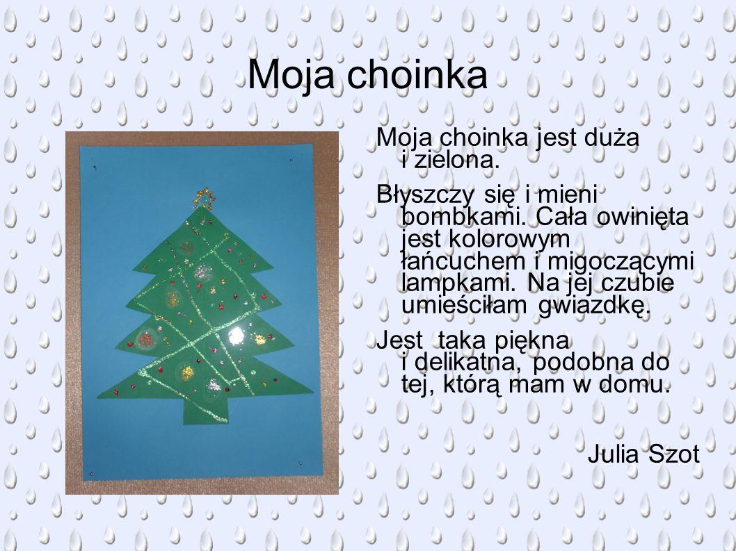 Opis choinki Symbolem Świąt Bożego Narodzenia jest choinka. Moja choinka jest duża i kolorowa. Przybrana ona jest różnokolorowymi bombkami i łańcucham
