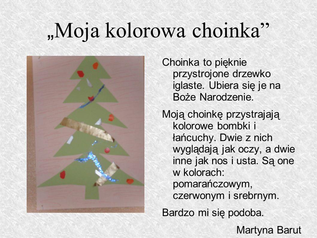 Moja kolorowa choinka Choinka to pięknie przystrojone drzewko iglaste.