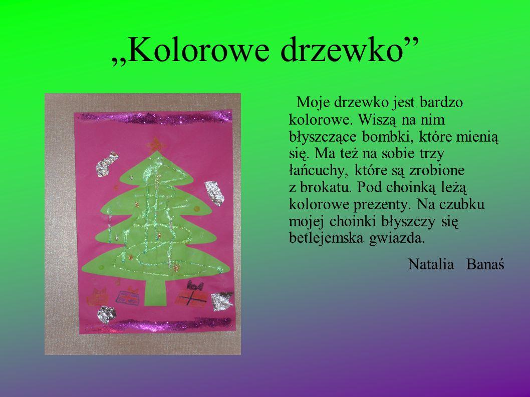 Świąteczne drzewko Moje drzewko jest zielone, piękne i ekologiczne. Ma dużo kolorowych bombek i światełek. Wisi na niej również kolorowy łańcuch. Bard