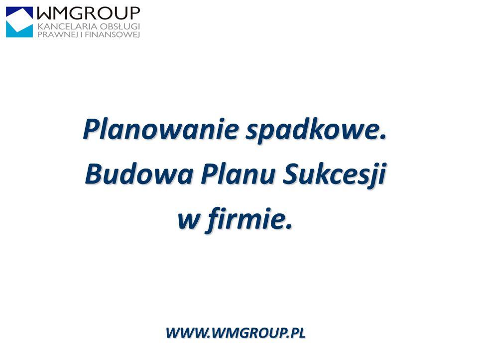 1 Planowanie spadkowe. Budowa Planu Sukcesji w firmie. WWW.WMGROUP.PL