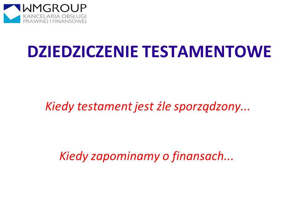 1212 DZIEDZICZENIE TESTAMENTOWE Kiedy testament jest źle sporządzony... Kiedy zapominamy o finansach...