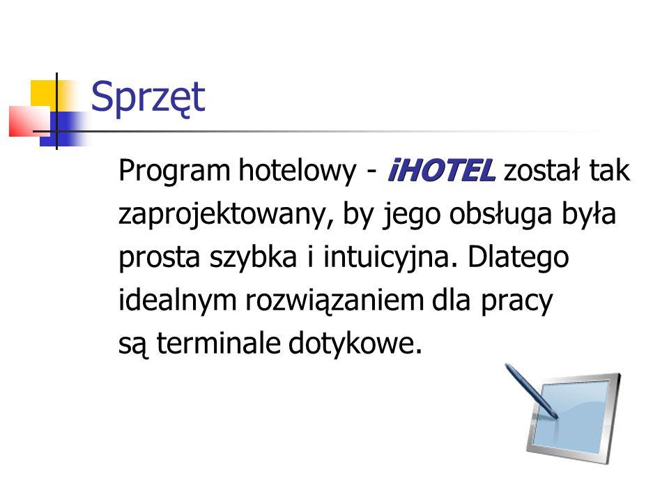 Sprzęt iHOTEL Program hotelowy - iHOTEL został tak zaprojektowany, by jego obsługa była prosta szybka i intuicyjna. Dlatego idealnym rozwiązaniem dla
