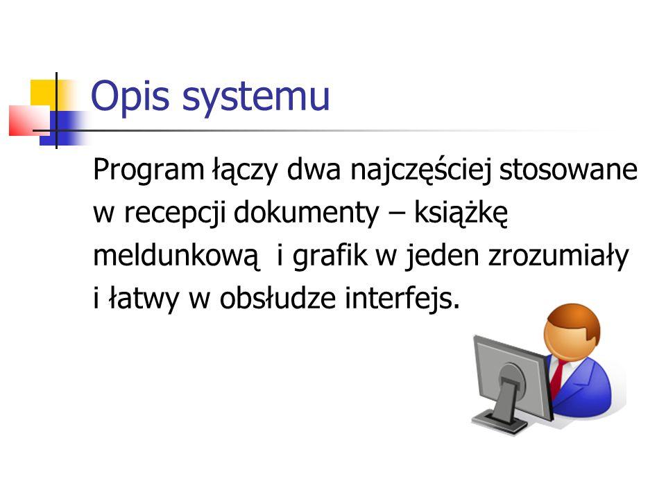 Opis systemu Program łączy dwa najczęściej stosowane w recepcji dokumenty – książkę meldunkową i grafik w jeden zrozumiały i łatwy w obsłudze interfej