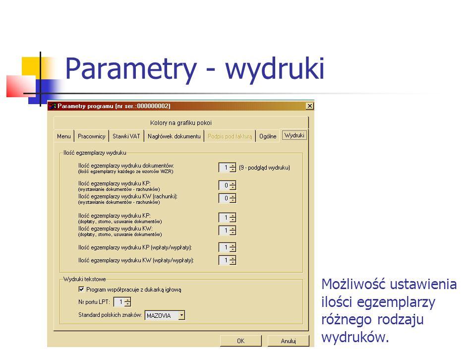 Parametry - wydruki Możliwość ustawienia ilości egzemplarzy różnego rodzaju wydruków.