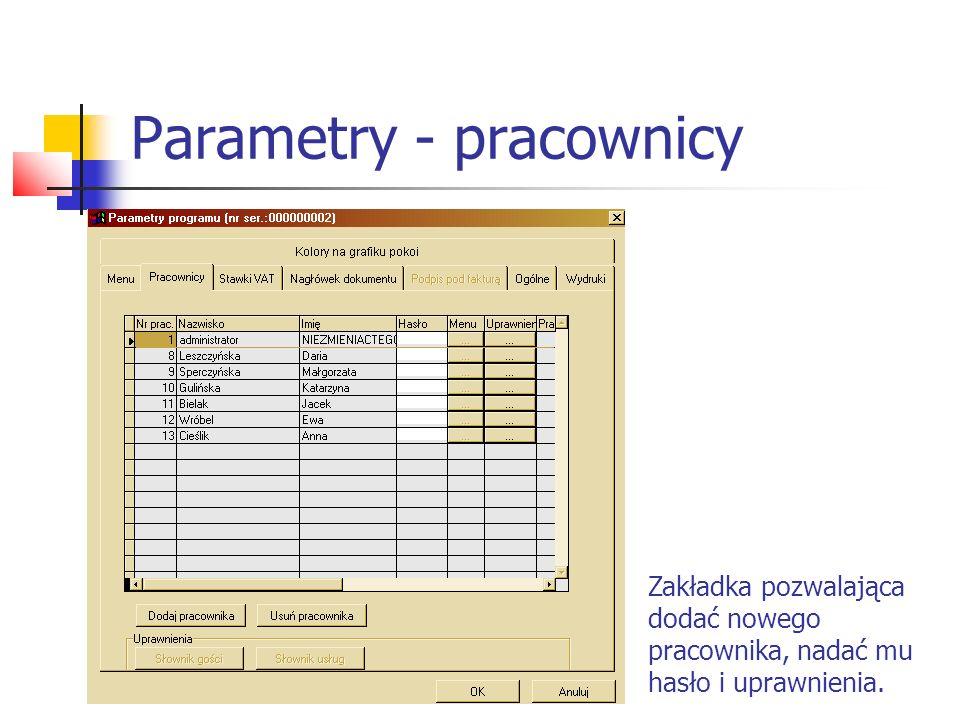 Parametry - pracownicy Zakładka pozwalająca dodać nowego pracownika, nadać mu hasło i uprawnienia.